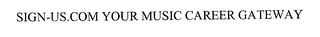 mark for SIGN-US.COM YOUR MUSIC CAREER GATEWAY, trademark #76200095