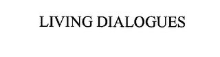 mark for LIVING DIALOGUES, trademark #76200609