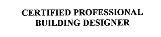 mark for CERTIFIED PROFESSIONAL BUILDING DESIGNER, trademark #76202474
