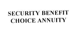 mark for SECURITY BENEFIT CHOICE ANNUITY, trademark #76204341