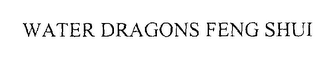 mark for WATER DRAGONS FENG SHUI, trademark #76205928