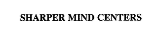 mark for SHARPER MIND CENTERS, trademark #76206254