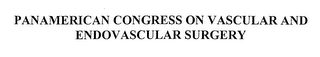 mark for PANAMERICAN CONGRESS ON VASCULAR AND ENDOVASCULAR SURGERY, trademark #76210942