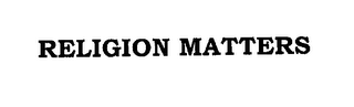 mark for RELIGION MATTERS, trademark #76211815