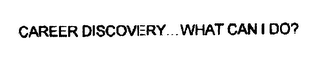 mark for CAREER DISCOVERY WHAT CAN I DO?, trademark #76212502