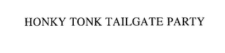 mark for HONKY TONK TAILGATE PARTY, trademark #76214037