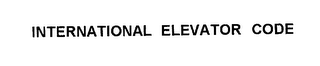 mark for INTERNATIONAL ELEVATOR CODE, trademark #76217644