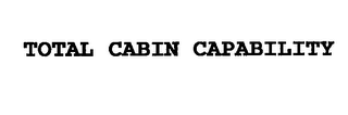 mark for TOTAL CABIN CAPABILITY, trademark #76218266