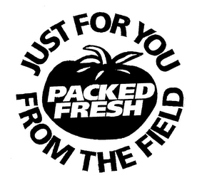 mark for PACKED FRESH JUST FOR YOU FROM THE FIELD, trademark #76218856
