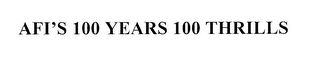 mark for AFI'S 100 YEARS 100 THRILLS, trademark #76219285