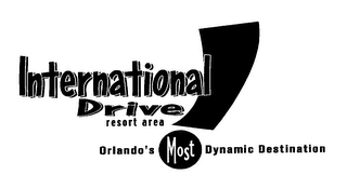 mark for INTERNATIONAL DRIVE RESORT AREA ORLANDO'S MOST DYNAMIC DESTINATION, trademark #76219894