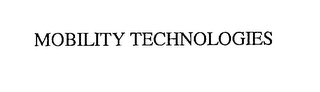 mark for MOBILITY TECHNOLOGIES, trademark #76221765