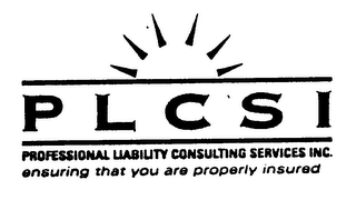 mark for PLCSI PROFESSIONAL LIABILITY CONSULTING SERVICES INC. ENSURING THAT YOU ARE PROPERLY INSURED, trademark #76222804