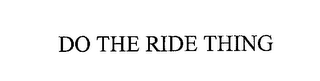 mark for DO THE RIDE THING, trademark #76224324