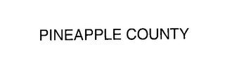 mark for PINEAPPLE COUNTY, trademark #76224401