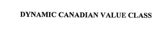 mark for DYNAMIC CANADIAN VALUE CLASS, trademark #76225423