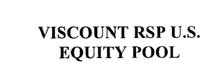 mark for VISCOUNT RSP U.S. EQUITY POOL, trademark #76226206