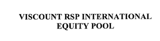 mark for VISCOUNT RSP INTERNATIONAL EQUITY POOL, trademark #76226207