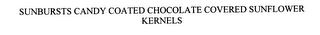 mark for SUNBURSTS CANDY COATED CHOCOLATE COVERED SUNFLOWER KERNELS, trademark #76226608