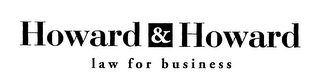 mark for HOWARD & HOWARD LAW FOR BUSINESS, trademark #76227541