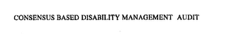 mark for CONSENSUS BASED DISABILITY MANAGEMENT AUDIT, trademark #76227782