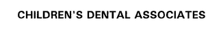 mark for CHILDREN'S DENTAL ASSOCIATES, trademark #76229410