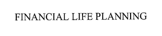 mark for FINANCIAL LIFE PLANNING, trademark #76230651