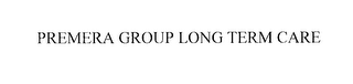 mark for PREMERA GROUP LONG TERM CARE, trademark #76232249