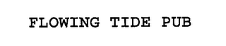 mark for FLOWING TIDE PUB, trademark #76232630