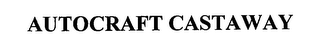 mark for AUTOCRAFT CASTAWAY, trademark #76237170