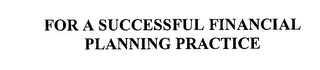 mark for FOR A SUCCESSFUL FINANCIAL PLANNING PRACTICE, trademark #76237291