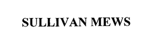 mark for SULLIVAN MEWS, trademark #76238358