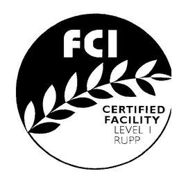 mark for FCI CERTIFIED FACILITY LEVEL 1 RUPP, trademark #76243887