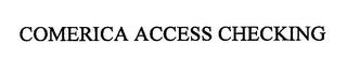 mark for COMERICA ACCESS CHECKING, trademark #76244294