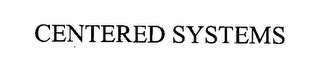 mark for CENTERED SYSTEMS, trademark #76244692