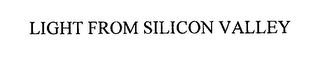 mark for LIGHT FROM SILICON VALLEY, trademark #76246741
