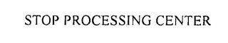 mark for STOP PROCESSING CENTER, trademark #76247196
