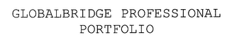mark for GLOBALBRIDGE PROFESSIONAL PORTFOLIO, trademark #76250070