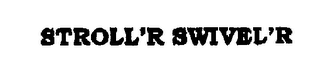 mark for STROLL'R SWIVEL'RS, trademark #76260813
