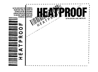 mark for HEATPROOF ULTRA SPECIAL LABEL AND PLATE ULTRA HIGH HEAT AND CHEMICAL RESISTANT. WILL NOT BURN OR CHANG COLOR. NO READING ERROR EVEN AFTER EXPOSURE TO SEVERE TEMPERATURE AND CHEMICAL CONDITIONS. HEATPROOF, trademark #76262865