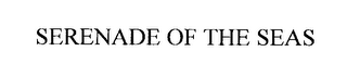 mark for SERENADE OF THE SEAS, trademark #76267324