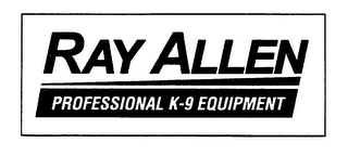 mark for RAY ALLEN PROFFESIONAL K-9 EQUIPMENT, trademark #76267566