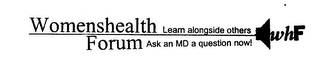 mark for WOMENSHEALTH FORUM LEARN ALONGSIDE OTHERS ASK AN MD A QUESTION NOW! WHF, trademark #76267856