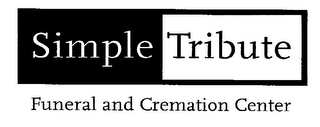 mark for SIMPLE TRIBUTE FUNERAL AND CREMATION CENTER, trademark #76268269