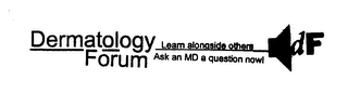 mark for DERMATOLOGY FORUM LEAM ALONG SIDE OTHERS ASK AN MD A QUESTION NOW! DF, trademark #76271848