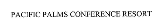 mark for PACIFIC PALMS CONFERENCE RESORT, trademark #76273560