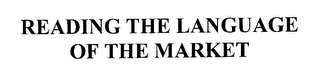 mark for READING THE LANGUAGE OF THE MARKET, trademark #76275515