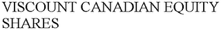 mark for VISCOUNT CANADIAN EQUITY SHARES, trademark #76277024