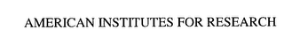 mark for AMERICAN INSTITUTES FOR RESEARCH, trademark #76279745