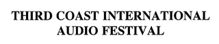 mark for THIRD COAST INTERNATIONAL AUDIO FESTIVAL, trademark #76281596